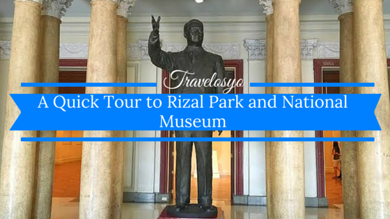 A Quick Tour to Rizal Park and National Museum