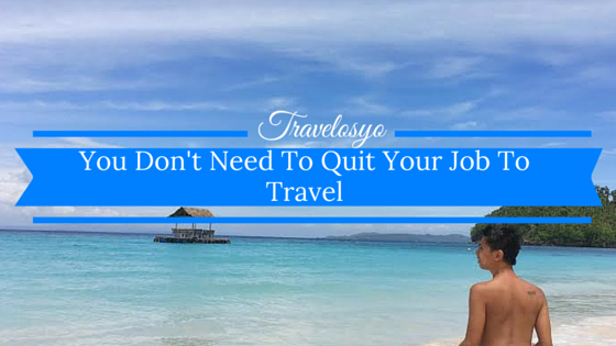 You Don't Need To Quit Your Job To Travel