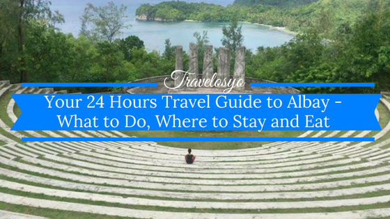 Your 24 Hours Travel Guide to Albay – What to Do, Where to Stay and Eat
