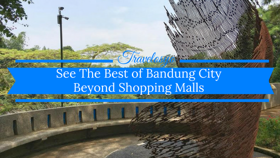 See The Best of Bandung City Beyond Shopping Malls