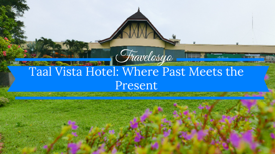 Taal Vista Hotel: Where Past Meets the Present