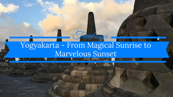 Yogyakarta – From Magical Sunrise to Marvelous Sunset