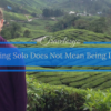 Traveling Solo Does Not Mean Being Lonely