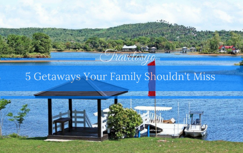 5 Getaways Your Family Shouldn't Miss
