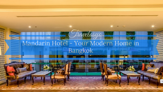 Mandarin Hotel – Your Modern Home in Bangkok
