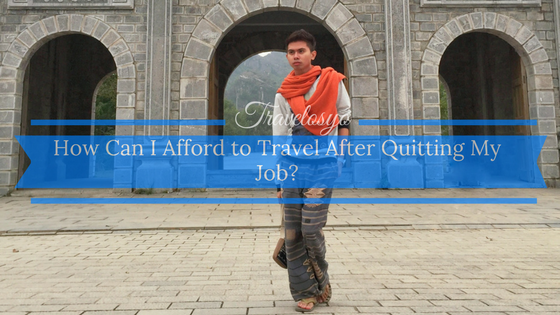 How Can I Afford to Travel After Quitting My Job?
