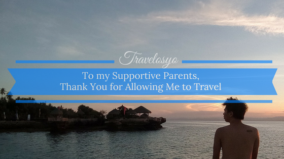 To my Supportive Parents, Thank You for Allowing Me to Travel
